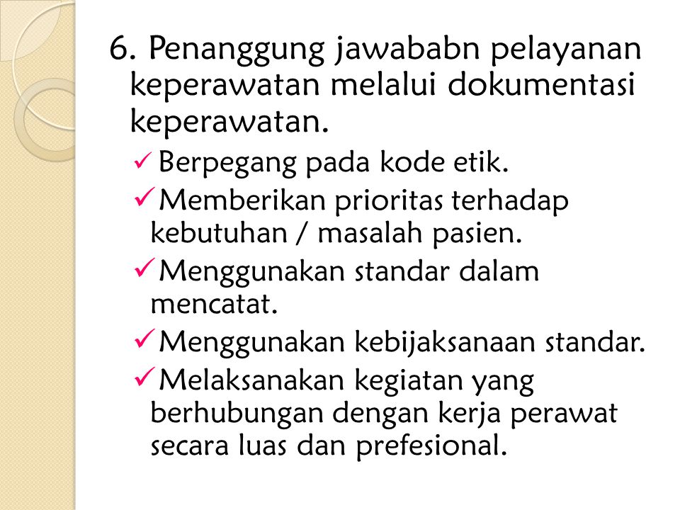 6. Penanggung jawababn pelayanan keperawatan melalui dokumentasi keperawatan.