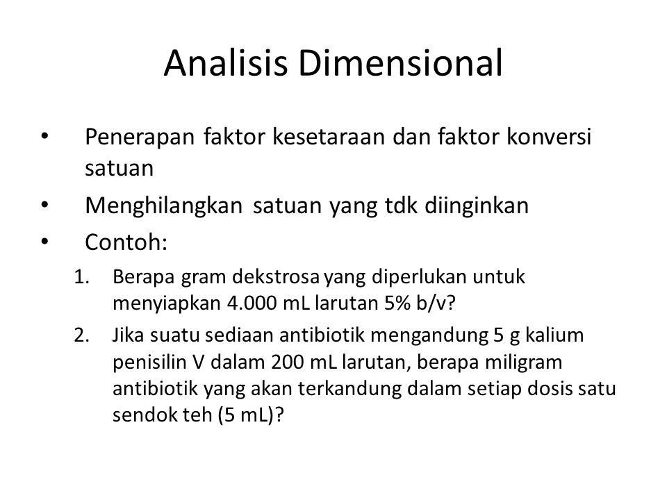 Analisis Dimensional Penerapan faktor kesetaraan dan faktor konversi satuan. Menghilangkan satuan yang tdk diinginkan.
