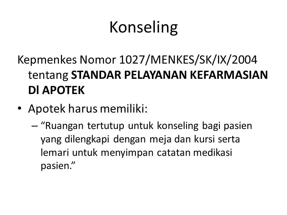 Konseling Kepmenkes Nomor 1027/MENKES/SK/IX/2004 tentang STANDAR PELAYANAN KEFARMASIAN Dl APOTEK. Apotek harus memiliki: