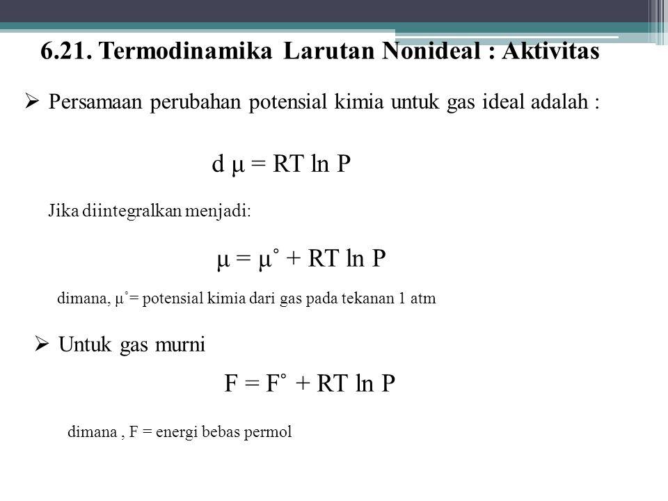6.21. Termodinamika Larutan Nonideal : Aktivitas