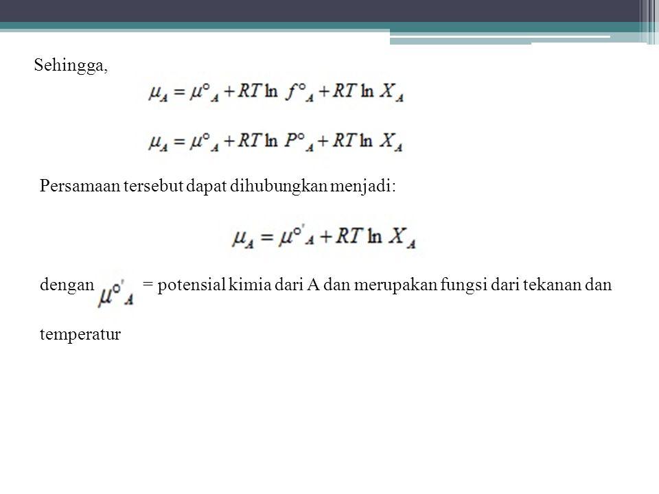 Persamaan tersebut dapat dihubungkan menjadi: dengan = potensial kimia dari A dan merupakan fungsi dari tekanan dan temperatur