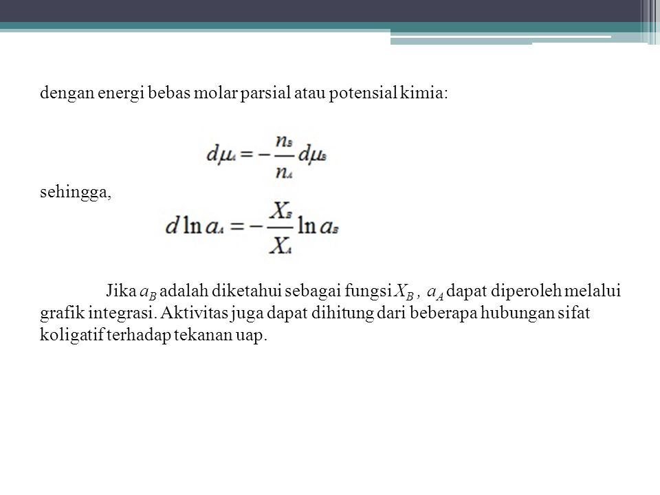 dengan energi bebas molar parsial atau potensial kimia: sehingga, Jika aB adalah diketahui sebagai fungsi XB , aA dapat diperoleh melalui grafik integrasi.
