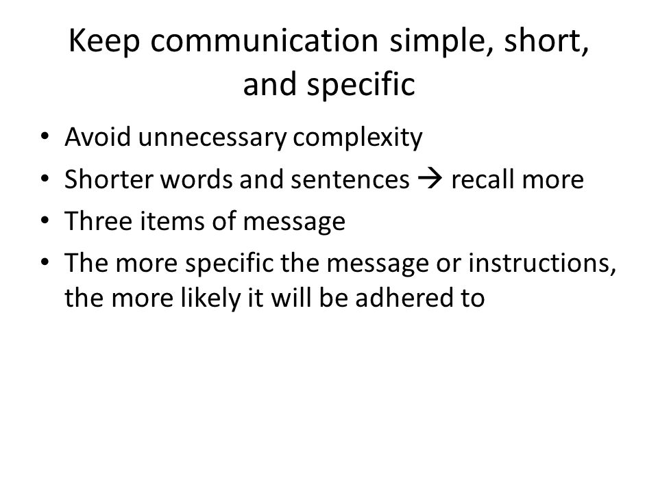 Keep communication simple, short, and specific