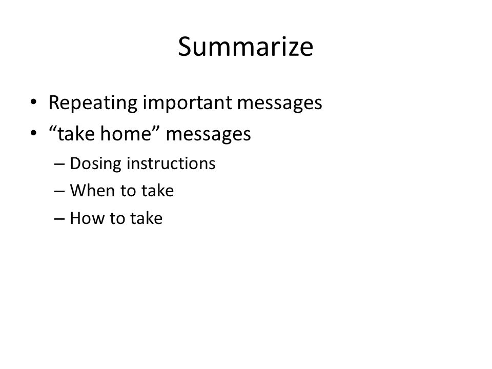 Summarize Repeating important messages take home messages