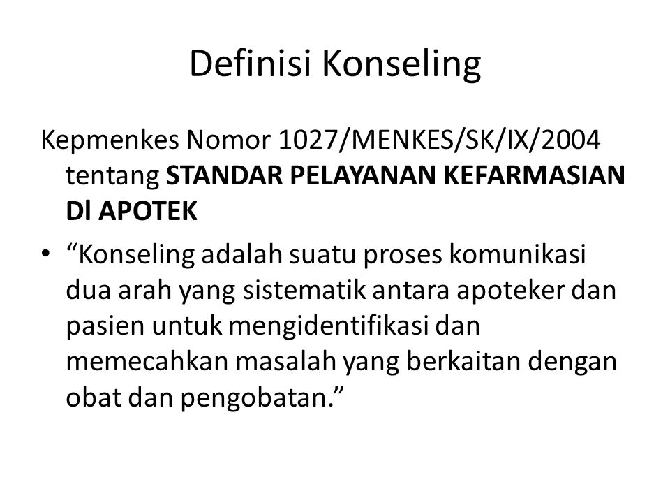 Definisi Konseling Kepmenkes Nomor 1027/MENKES/SK/IX/2004 tentang STANDAR PELAYANAN KEFARMASIAN Dl APOTEK.