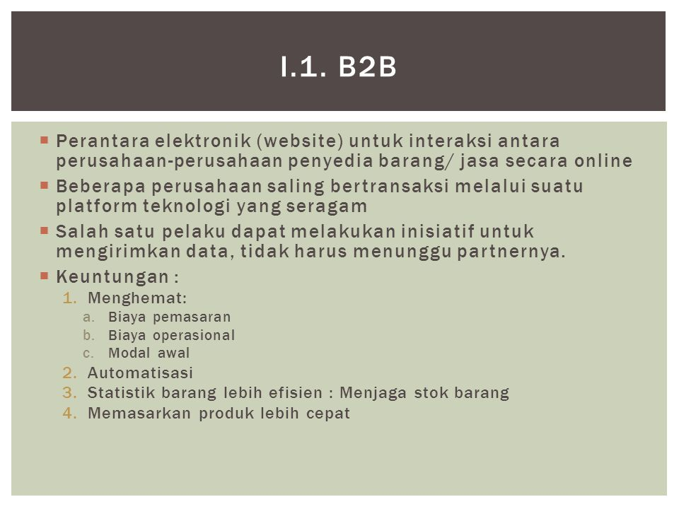 I.1. B2B Perantara elektronik (website) untuk interaksi antara perusahaan-perusahaan penyedia barang/ jasa secara online.