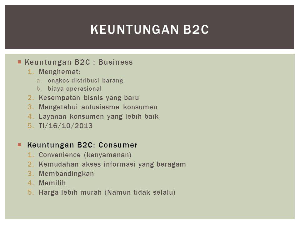 Keuntungan B2c Keuntungan B2C : Business Keuntungan B2C: Consumer