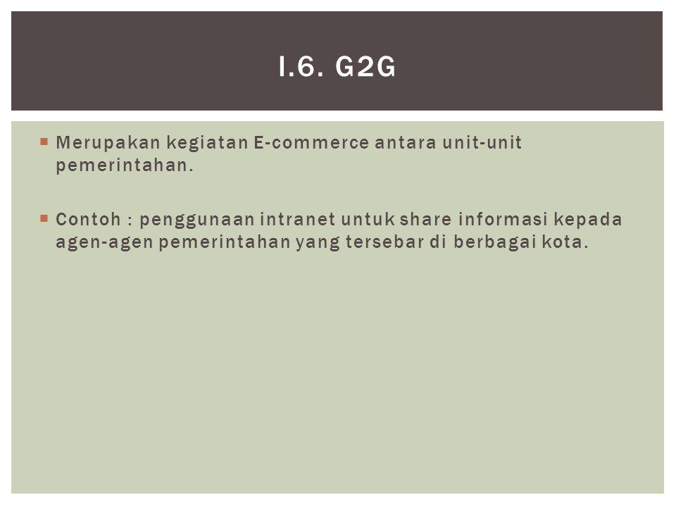 i.6. G2G Merupakan kegiatan E-commerce antara unit-unit pemerintahan.