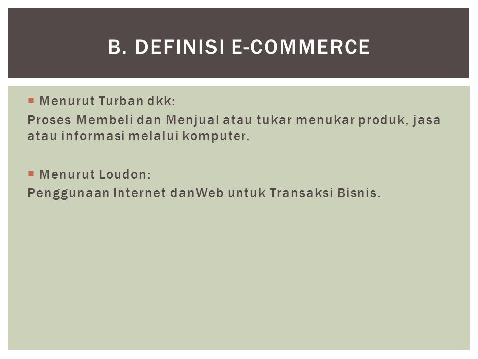 b. Definisi E-Commerce Menurut Turban dkk: