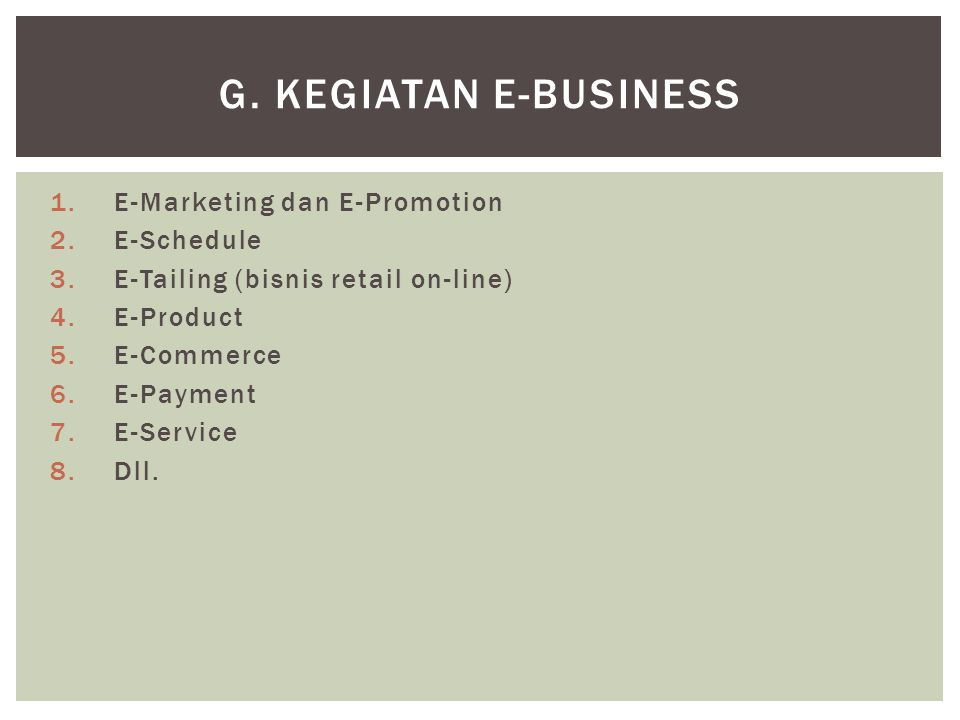 g. Kegiatan E-Business E-Marketing dan E-Promotion E-Schedule