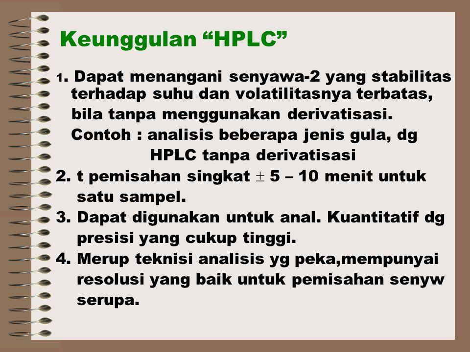 Keunggulan HPLC bila tanpa menggunakan derivatisasi.