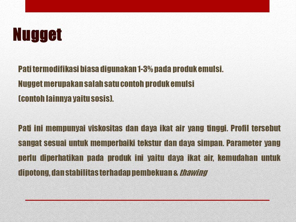 Nugget Pati termodifikasi biasa digunakan 1-3% pada produk emulsi.