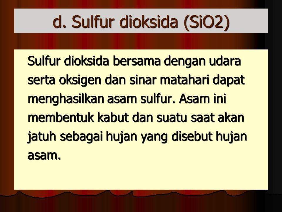 d. Sulfur dioksida (SiO2)