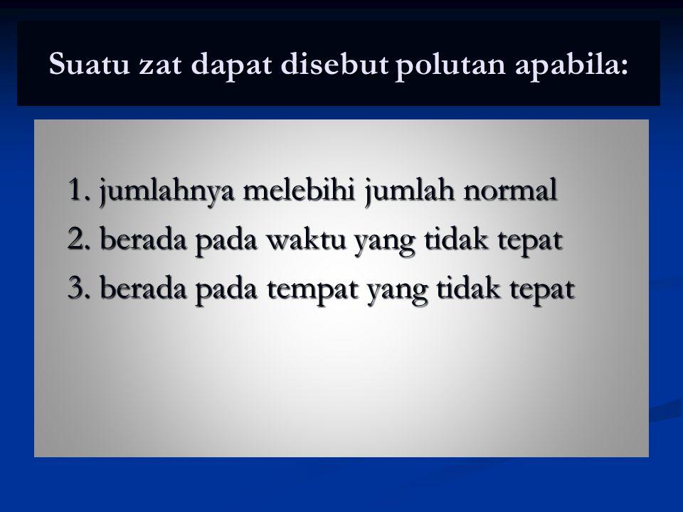 Suatu zat dapat disebut polutan apabila: