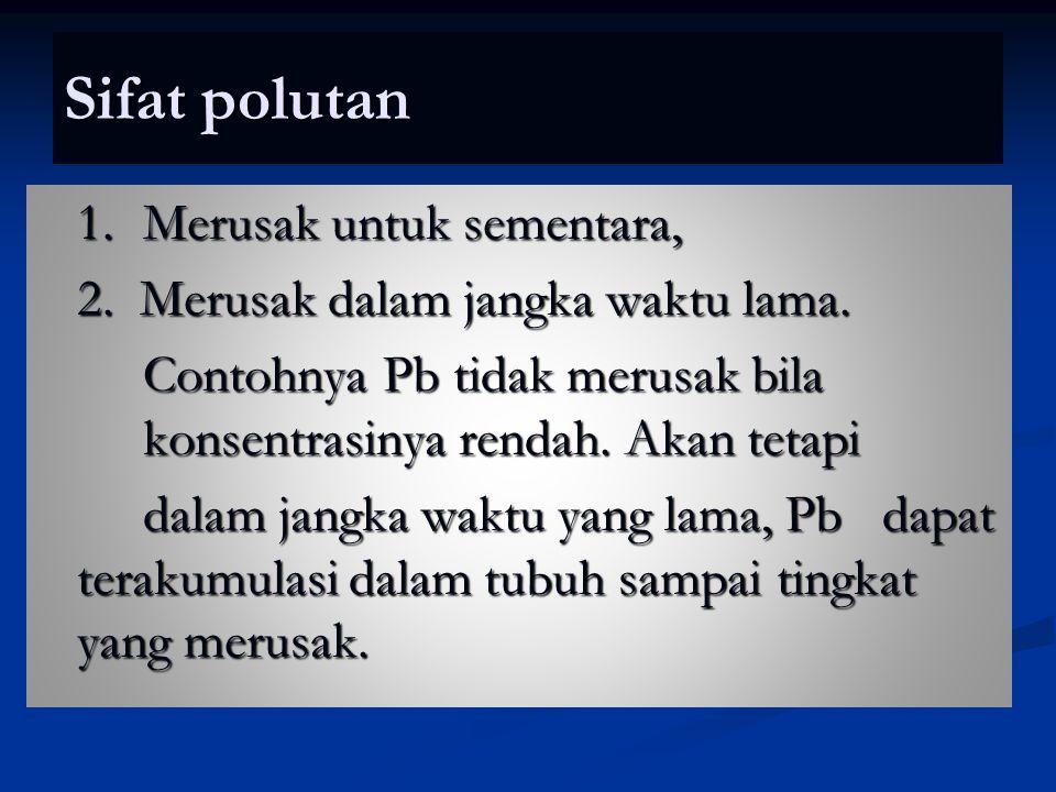 Sifat polutan 2. Merusak dalam jangka waktu lama.