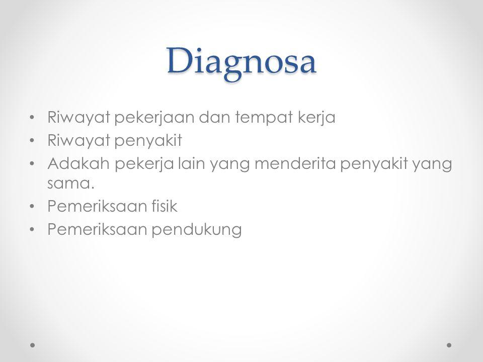 Diagnosa Riwayat pekerjaan dan tempat kerja Riwayat penyakit