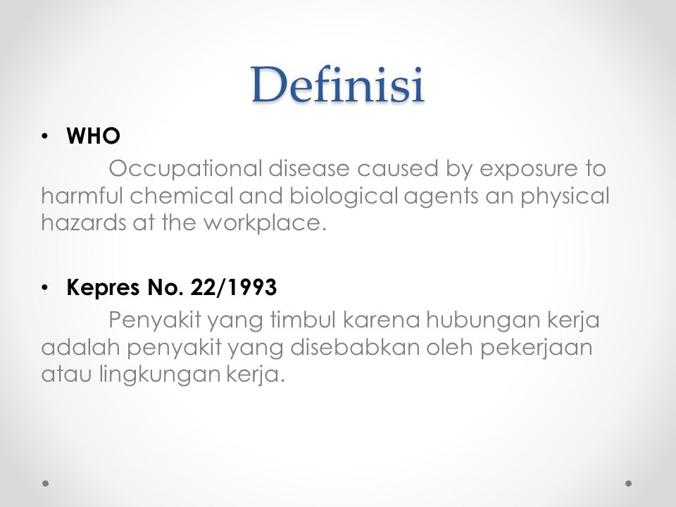 Definisi WHO. Occupational disease caused by exposure to harmful chemical and biological agents an physical hazards at the workplace.