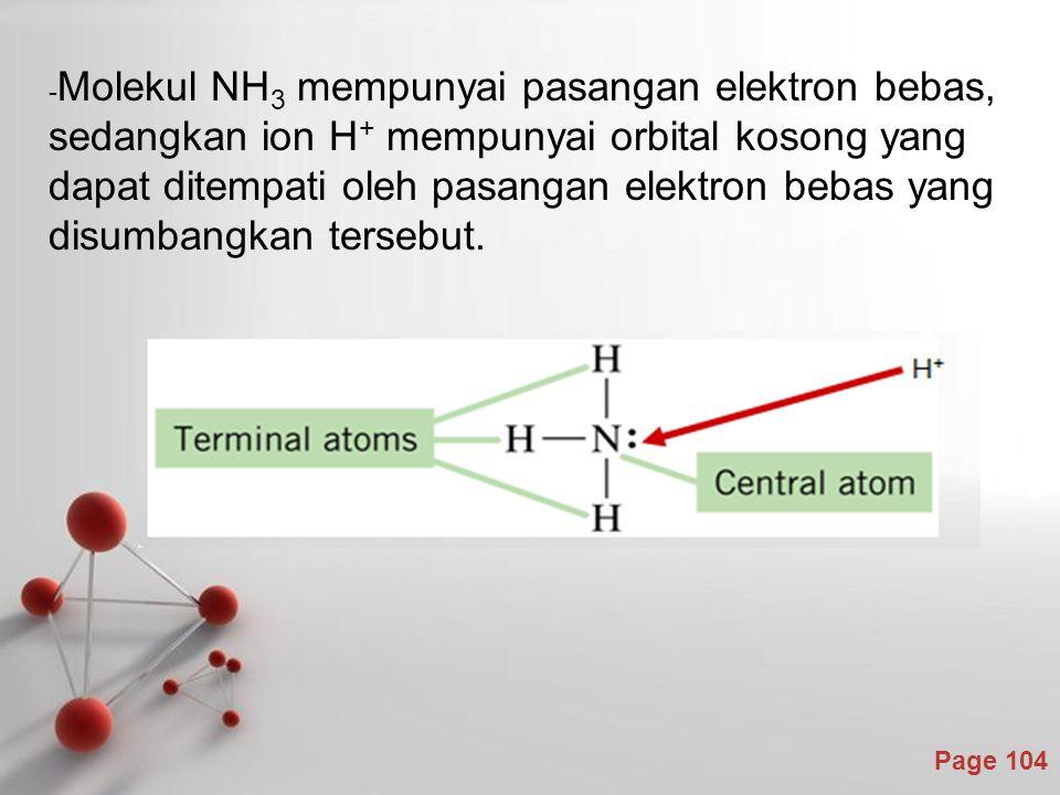-Molekul NH3 mempunyai pasangan elektron bebas, sedangkan ion H+ mempunyai orbital kosong yang dapat ditempati oleh pasangan elektron bebas yang disumbangkan tersebut.