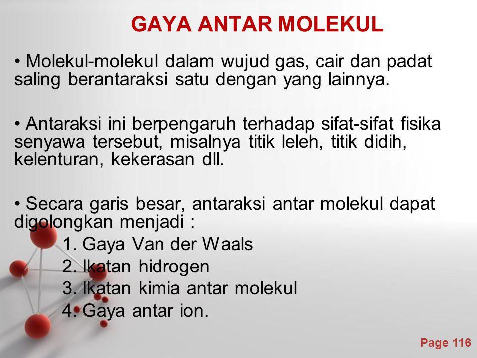 GAYA ANTAR MOLEKUL Molekul-molekul dalam wujud gas, cair dan padat saling berantaraksi satu dengan yang lainnya.