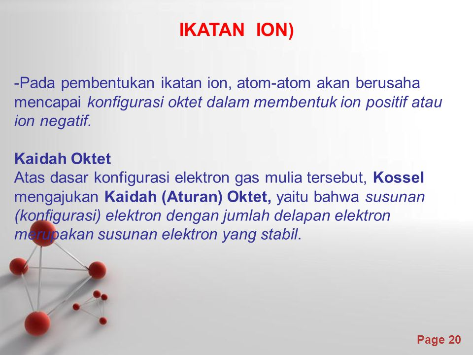 IKATAN ION) Pada pembentukan ikatan ion, atom-atom akan berusaha mencapai konfigurasi oktet dalam membentuk ion positif atau ion negatif.