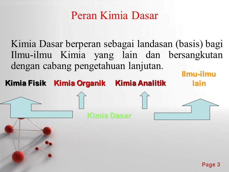 Peran Kimia Dasar Kimia Dasar berperan sebagai landasan (basis) bagi Ilmu-ilmu Kimia yang lain dan bersangkutan dengan cabang pengetahuan lanjutan.