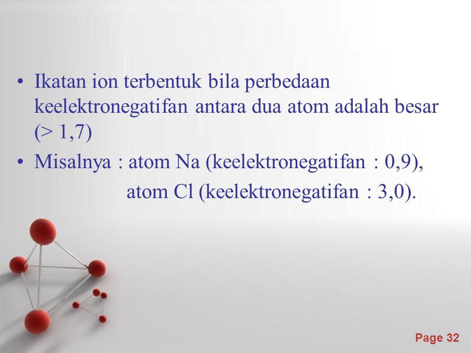 Ikatan ion terbentuk bila perbedaan keelektronegatifan antara dua atom adalah besar (> 1,7)