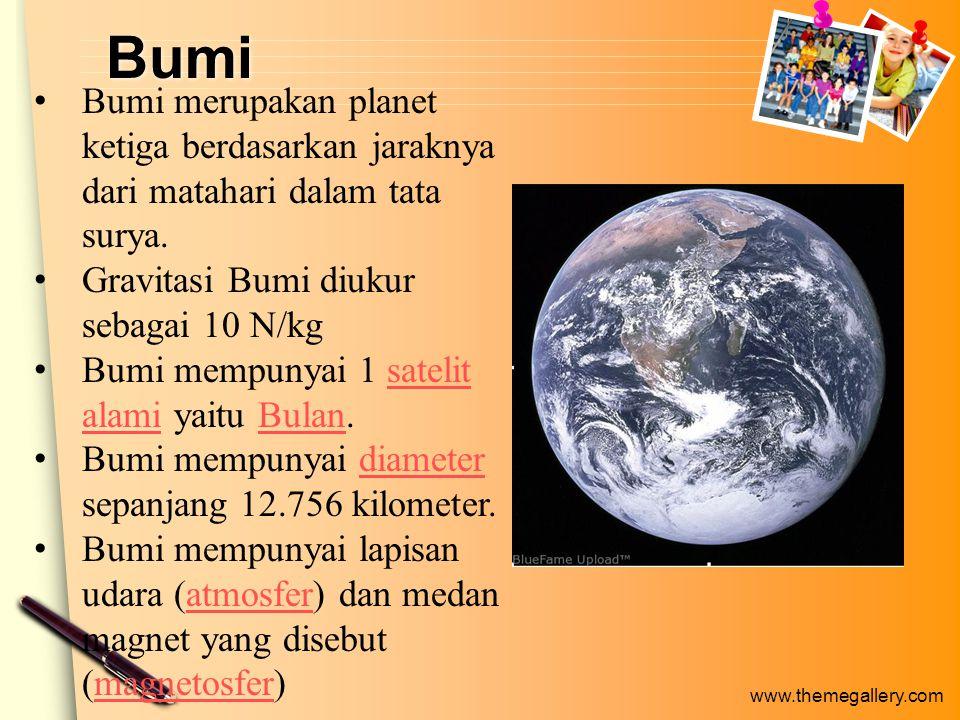 Bumi Bumi merupakan planet ketiga berdasarkan jaraknya dari matahari dalam tata surya. Gravitasi Bumi diukur sebagai 10 N/kg.