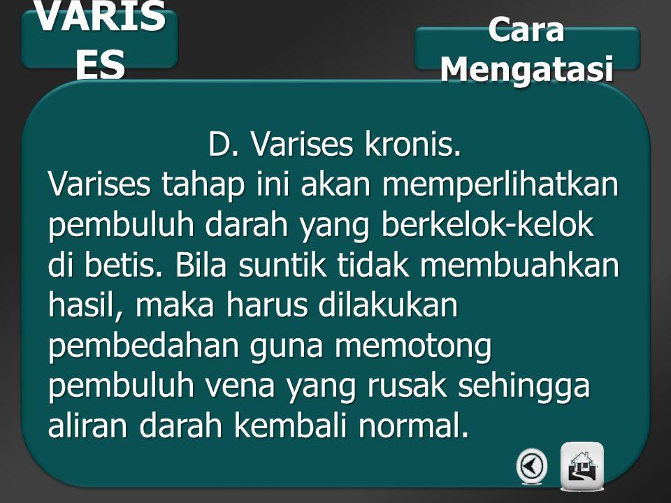 VARISES Cara Mengatasi D. Varises kronis.