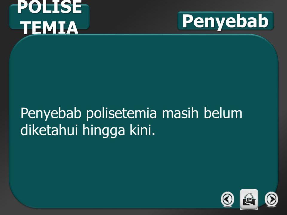POLISETEMIA Penyebab Penyebab polisetemia masih belum diketahui hingga kini.