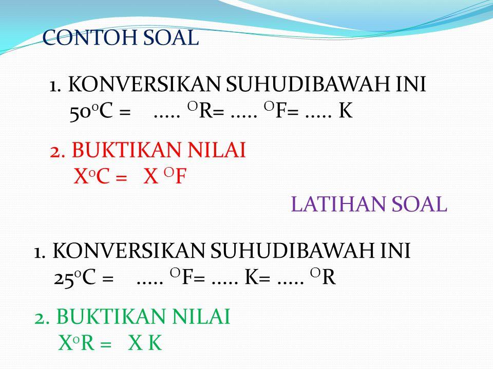 CONTOH SOAL 1. KONVERSIKAN SUHUDIBAWAH INI. 500C = ..... OR= ..... OF= ..... K. 2. BUKTIKAN NILAI.