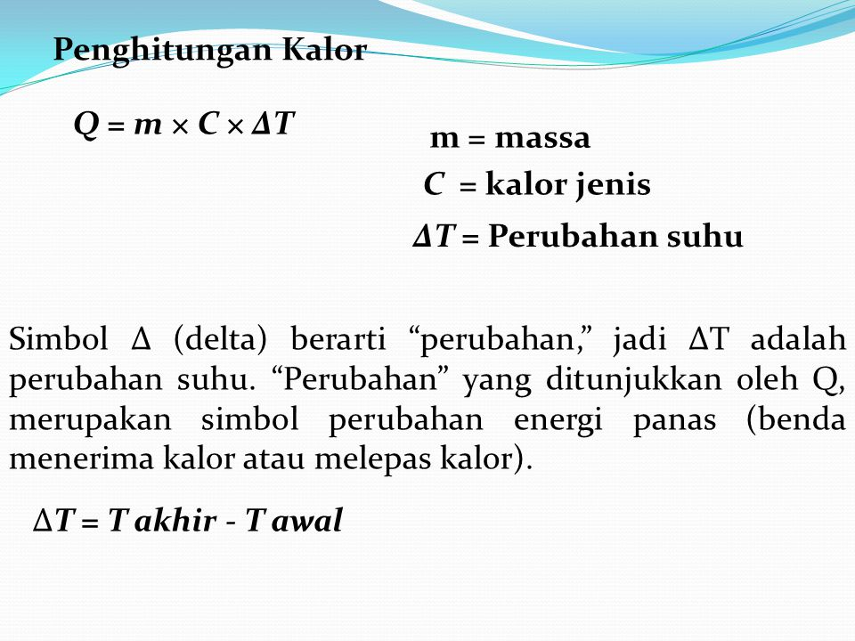 Penghitungan Kalor Q = m × C × ΔT. m = massa. C = kalor jenis. ΔT = Perubahan suhu.