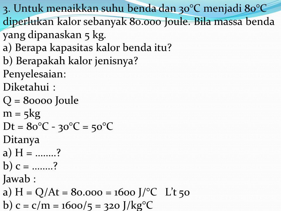 3. Untuk menaikkan suhu benda dan 30°C menjadi 80°C diperlukan kalor sebanyak 80.000 Joule.