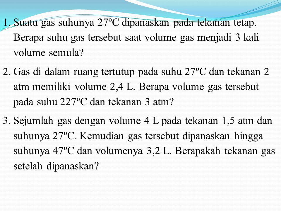 Suatu gas suhunya 27ºC dipanaskan pada tekanan tetap