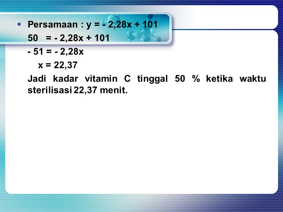Persamaan : y = - 2,28x + 101 50 = - 2,28x + 101. - 51 = - 2,28x. x = 22,37.