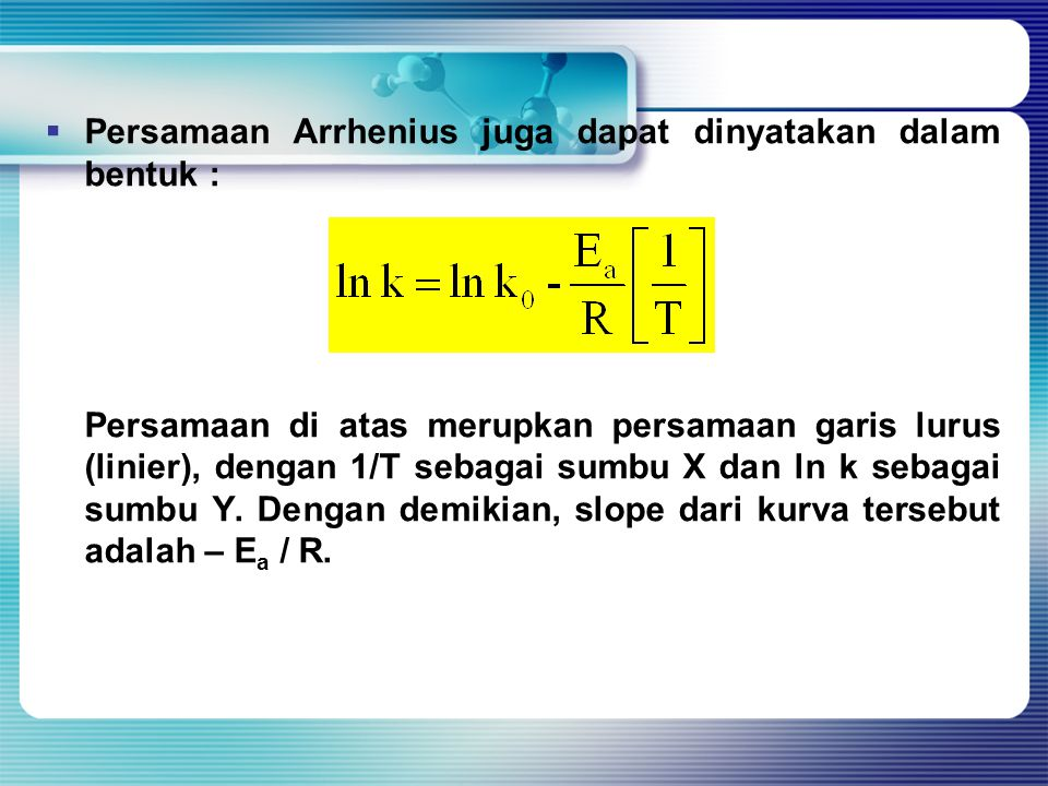 Persamaan Arrhenius juga dapat dinyatakan dalam bentuk :