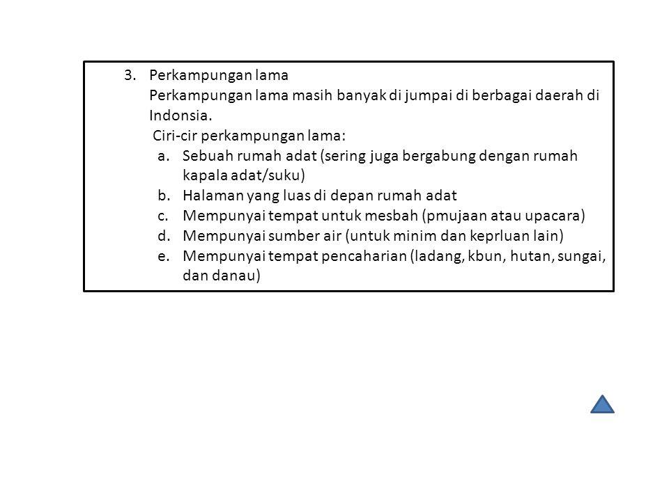 Perkampungan lama Perkampungan lama masih banyak di jumpai di berbagai daerah di Indonsia. Ciri-cir perkampungan lama: