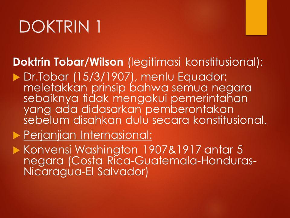 DOKTRIN 1 Doktrin Tobar/Wilson (legitimasi konstitusional):