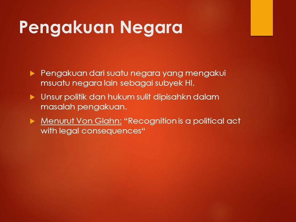Pengakuan Negara Pengakuan dari suatu negara yang mengakui msuatu negara lain sebagai subyek HI.