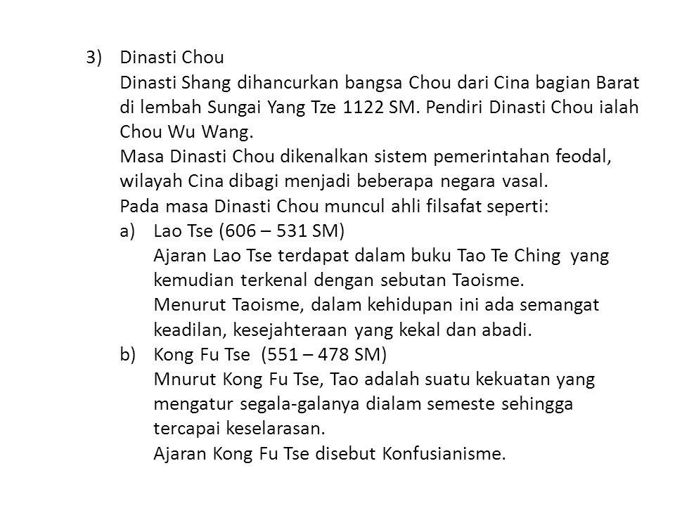 Dinasti Chou Dinasti Shang dihancurkan bangsa Chou dari Cina bagian Barat di lembah Sungai Yang Tze 1122 SM. Pendiri Dinasti Chou ialah Chou Wu Wang.