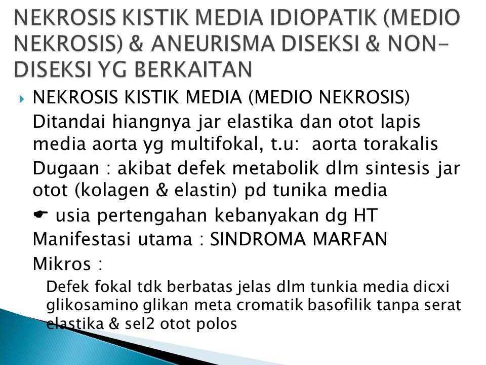 NEKROSIS KISTIK MEDIA IDIOPATIK (MEDIO NEKROSIS) & ANEURISMA DISEKSI & NON-DISEKSI YG BERKAITAN
