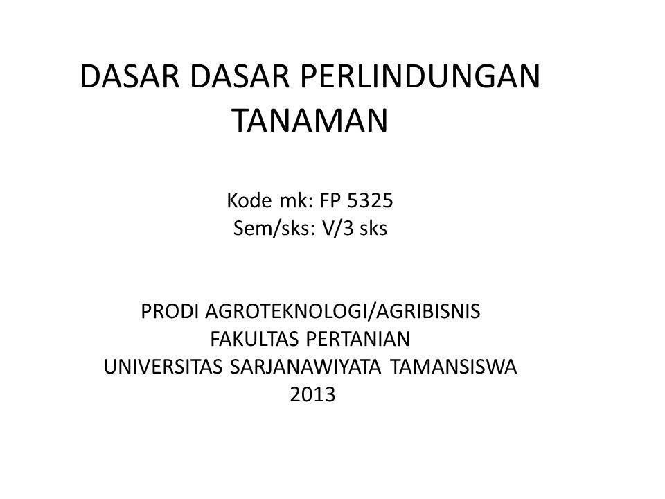 DASAR DASAR PERLINDUNGAN TANAMAN Kode mk: FP 5325 Sem/sks: V/3 sks PRODI AGROTEKNOLOGI/AGRIBISNIS FAKULTAS PERTANIAN UNIVERSITAS SARJANAWIYATA TAMANSISWA 2013
