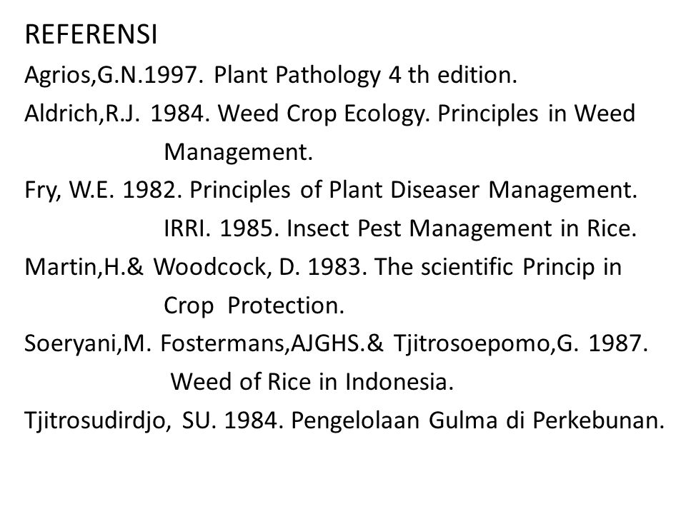 REFERENSI Agrios,G.N.1997. Plant Pathology 4 th edition.