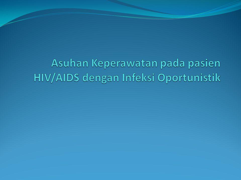 Asuhan Keperawatan pada pasien HIV/AIDS dengan Infeksi Oportunistik