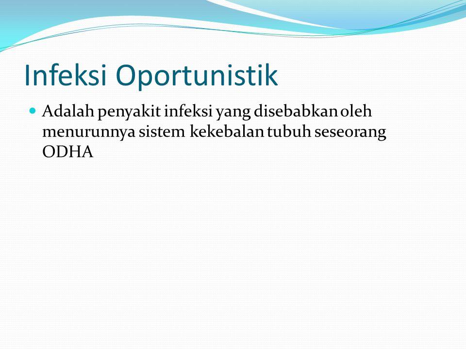Infeksi Oportunistik Adalah penyakit infeksi yang disebabkan oleh menurunnya sistem kekebalan tubuh seseorang ODHA.