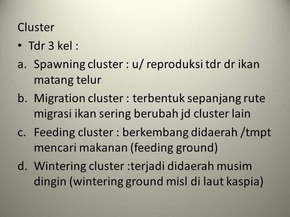 Cluster Tdr 3 kel : Spawning cluster : u/ reproduksi tdr dr ikan matang telur.