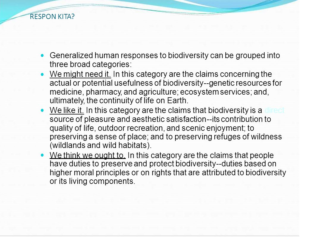RESPON KITA  Generalized human responses to biodiversity can be grouped into. three broad categories: