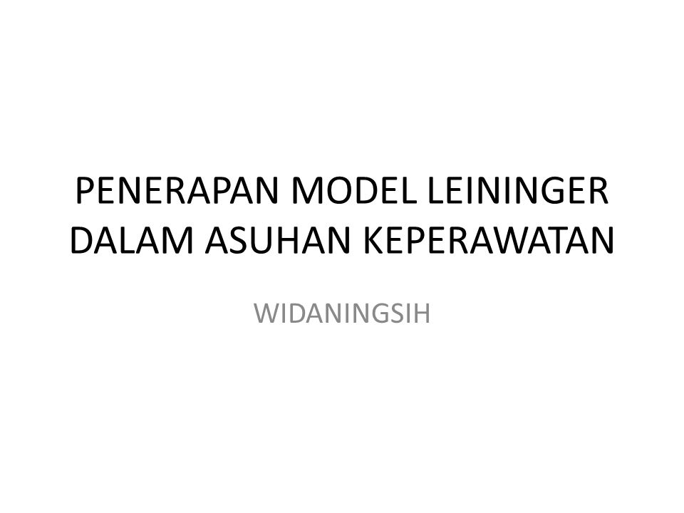 PENERAPAN MODEL LEININGER DALAM ASUHAN KEPERAWATAN