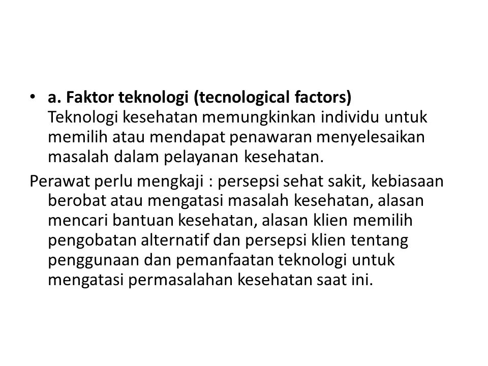 a. Faktor teknologi (tecnological factors) Teknologi kesehatan memungkinkan individu untuk memilih atau mendapat penawaran menyelesaikan masalah dalam pelayanan kesehatan.