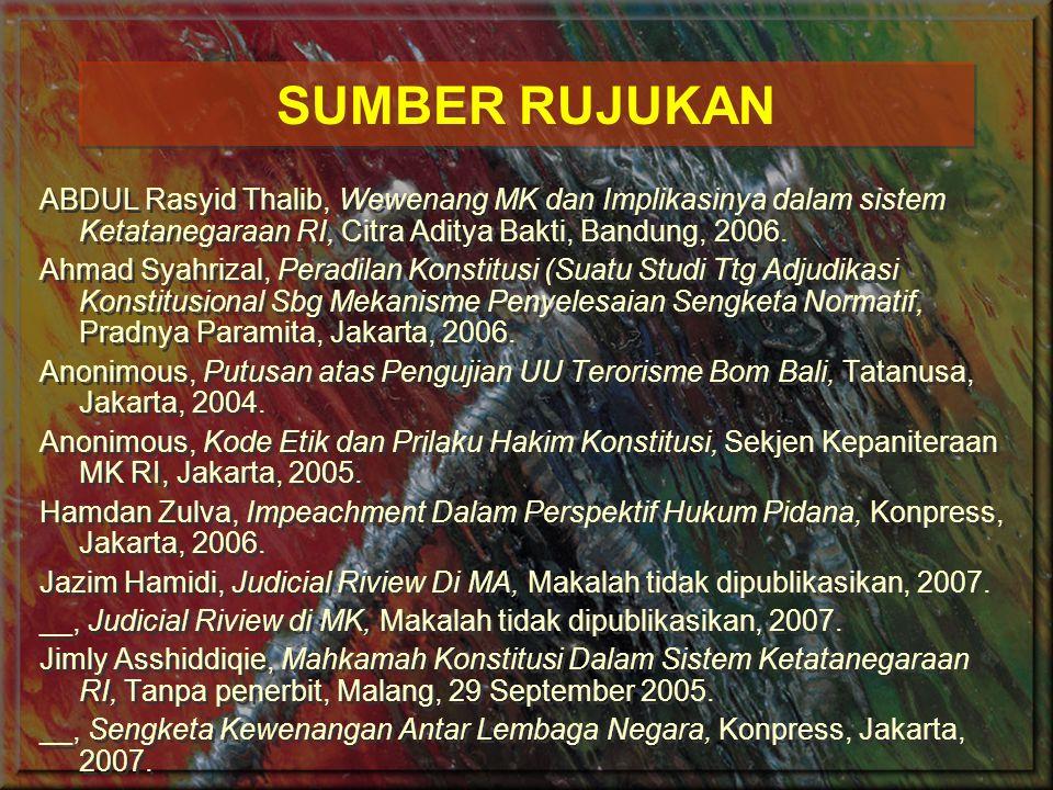 SUMBER RUJUKAN ABDUL Rasyid Thalib, Wewenang MK dan Implikasinya dalam sistem Ketatanegaraan RI, Citra Aditya Bakti, Bandung, 2006.