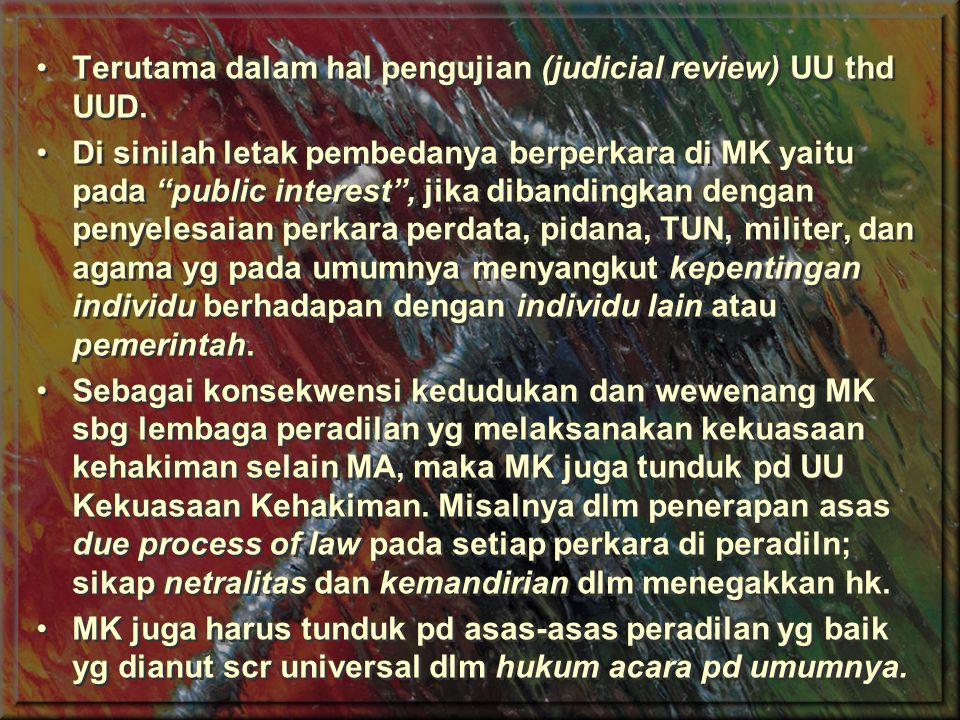 Terutama dalam hal pengujian (judicial review) UU thd UUD.